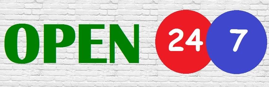 open 24hrs a day 7 days a week